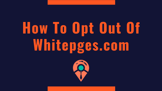 How to Opt-Out of Whitepages and Whitepages Premium